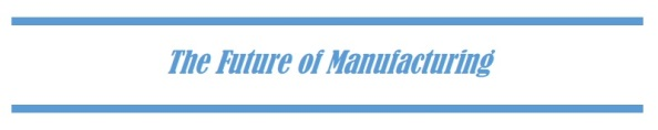 The Future ofManufacturing
